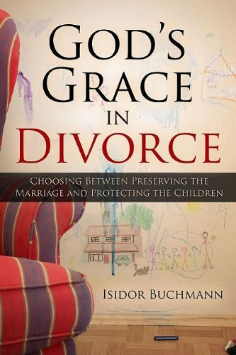 God's Grace in Divorce: Choosing Between Preserving the Marriage and Protecting the Children