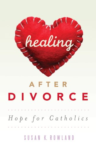 Healing After Divorce: Hope for Catholics