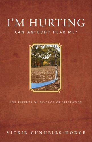 I'm Hurting, Can Anybody Hear Me?: For Parents of Divorce or Separation