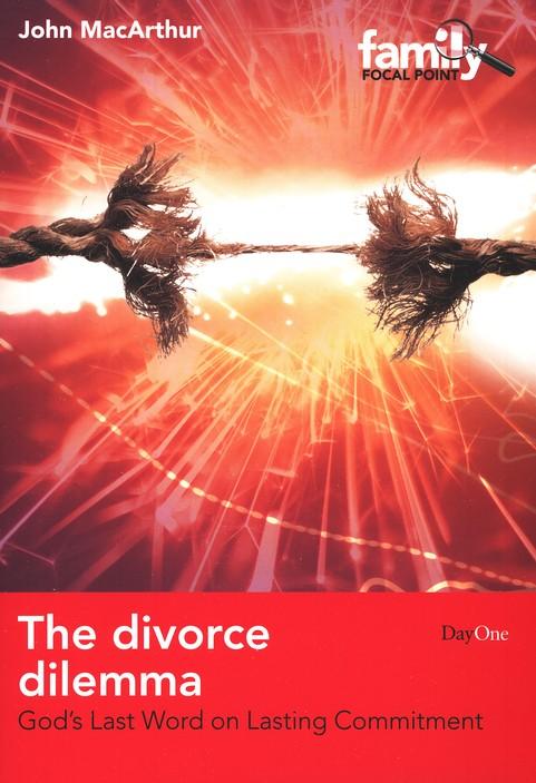 The Divorce Dilemma: God's Last Word on Lasting Commitment
